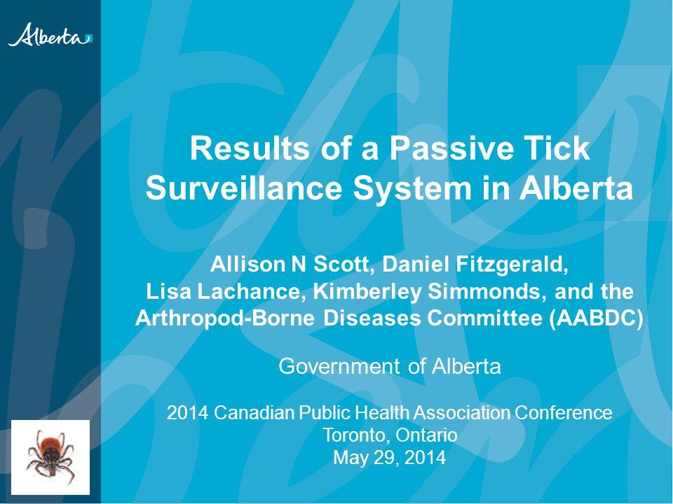 Results of a Passive Tick Surveillance System in Alberta Allison N Scott, Daniel Fitzgerald, Lisa Lachance, Kimberley Simmonds, and the Arthropod-Born