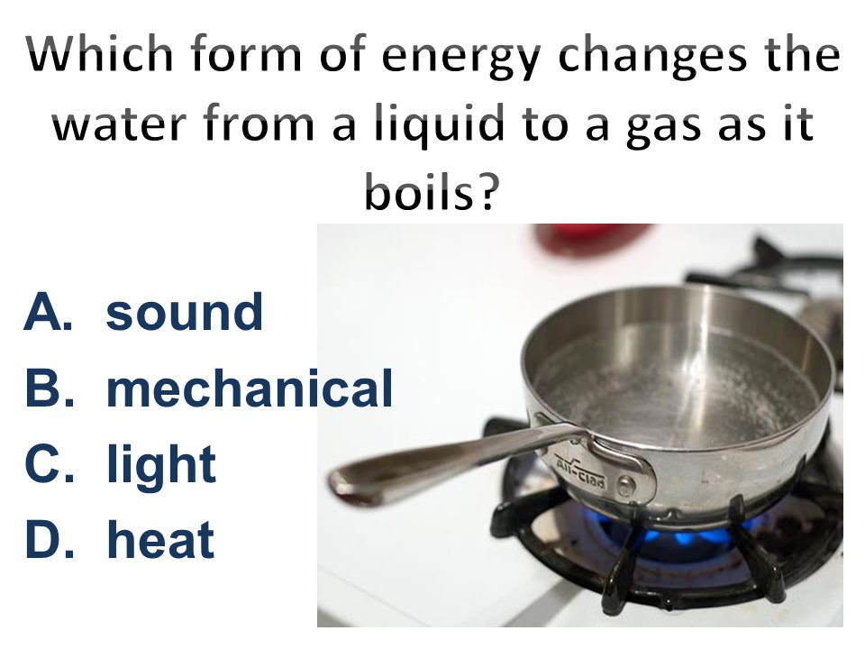 A. sound B. mechanical C. light D. heat