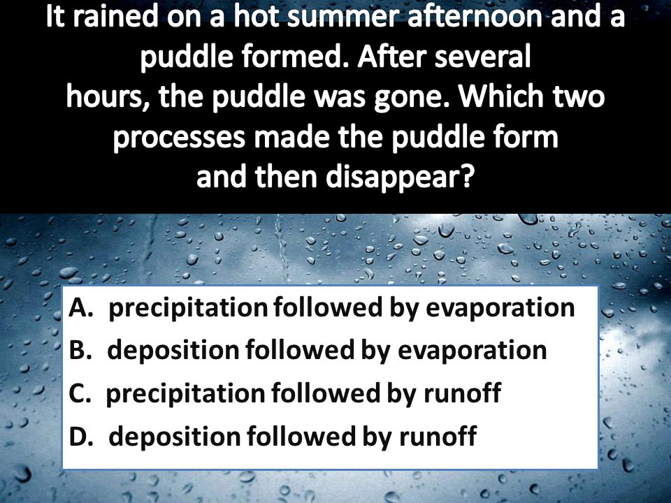 A. precipitation followed by evaporation B. deposition followed by evaporation C.