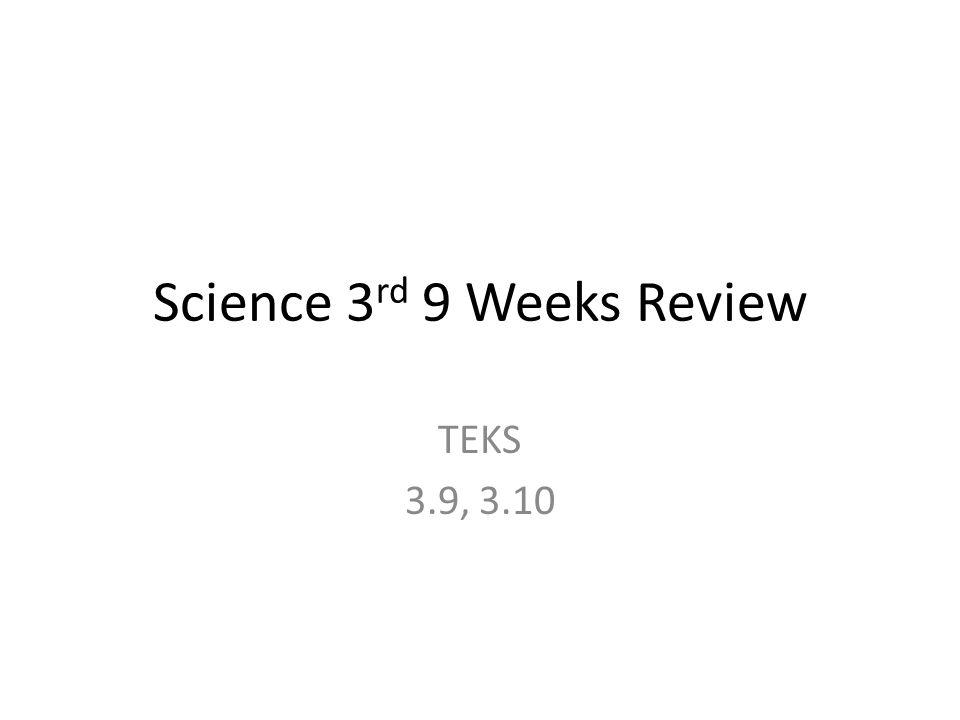 Science 3 rd 9 Weeks Review TEKS 3.9, 3.10