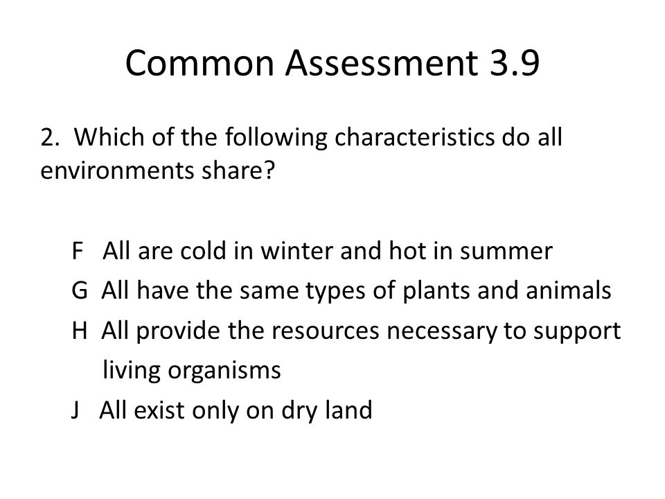 Common Assessment 3.9 2.Which of the following characteristics do all environments share.