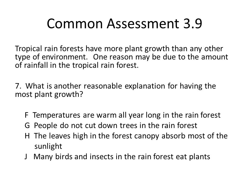 Common Assessment 3.9 Tropical rain forests have more plant growth than any other type of environment.