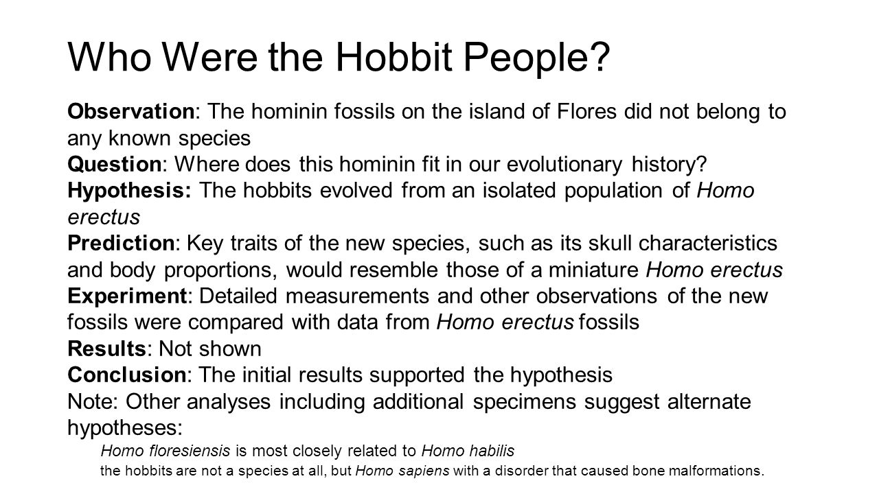 Who Were the Hobbit People? Observation: The hominin fossils on the island of Flores did not belong to any known species Question: Where does this hom