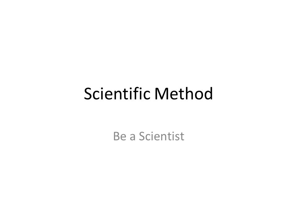 Scientific Method Be a Scientist