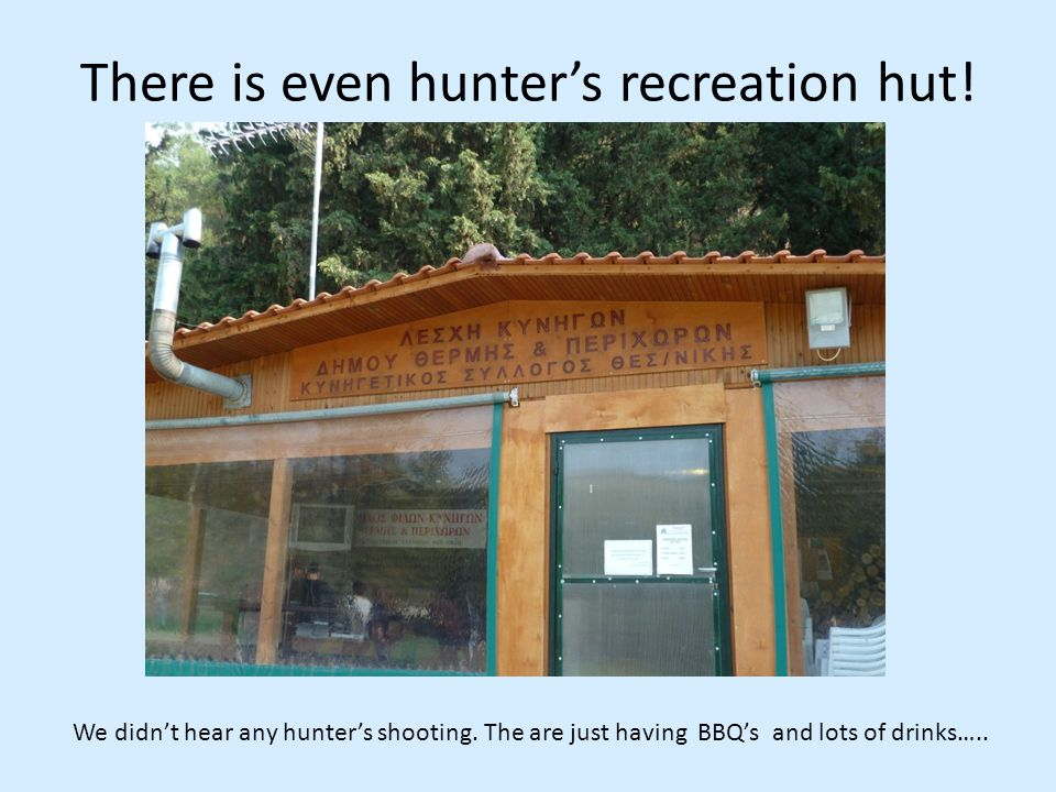 There is even hunter's recreation hut. We didn't hear any hunter's shooting.
