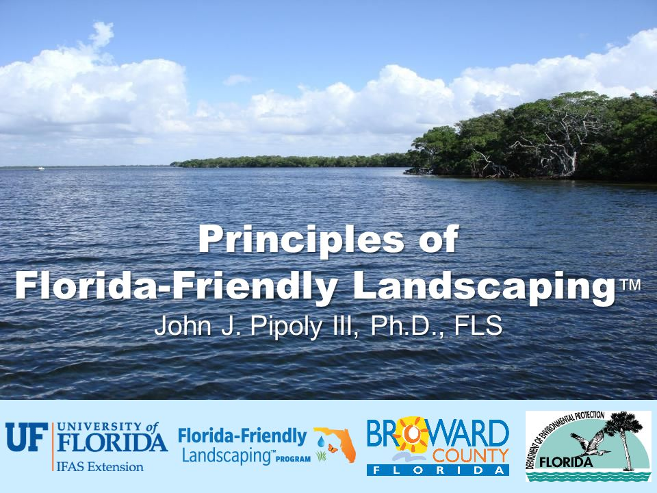 Principles of Florida-Friendly Landscaping ™ John J. Pipoly III, Ph.D., FLS