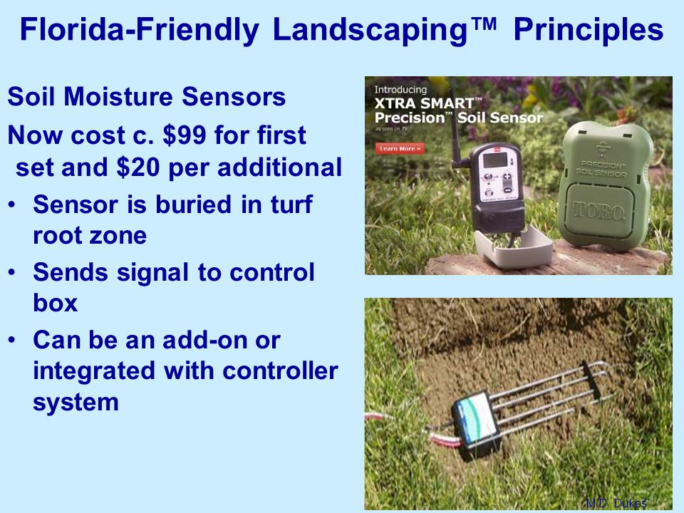 10 Soil Moisture Sensors Now cost c. $99 for first set and $20 per additional Sensor is buried in turf root zone Sends signal to control box Can be an