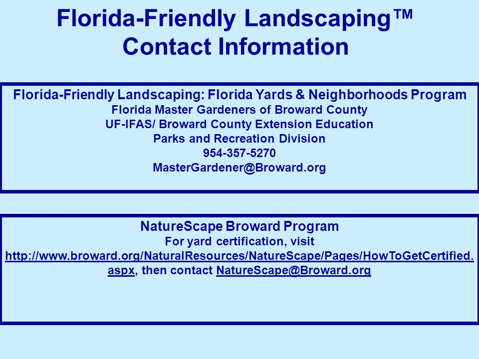 Florida-Friendly Landscaping™ Contact Information NatureScape Broward Program For yard certification, visit http://www.broward.org/NaturalResources/NatureScape/Pages/HowToGetCertified.