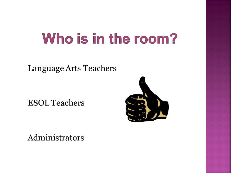 Language Arts Teachers ESOL Teachers Administrators