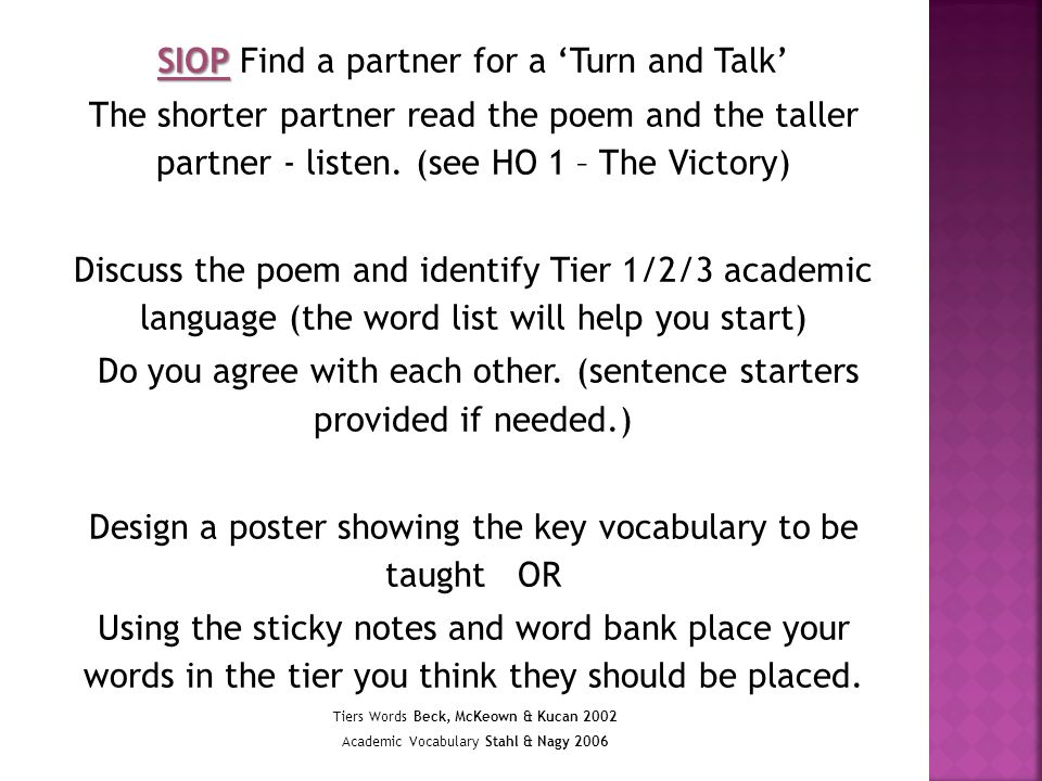 SIOP SIOP Find a partner for a 'Turn and Talk' The shorter partner read the poem and the taller partner - listen. (see HO 1 – The Victory) Discuss the
