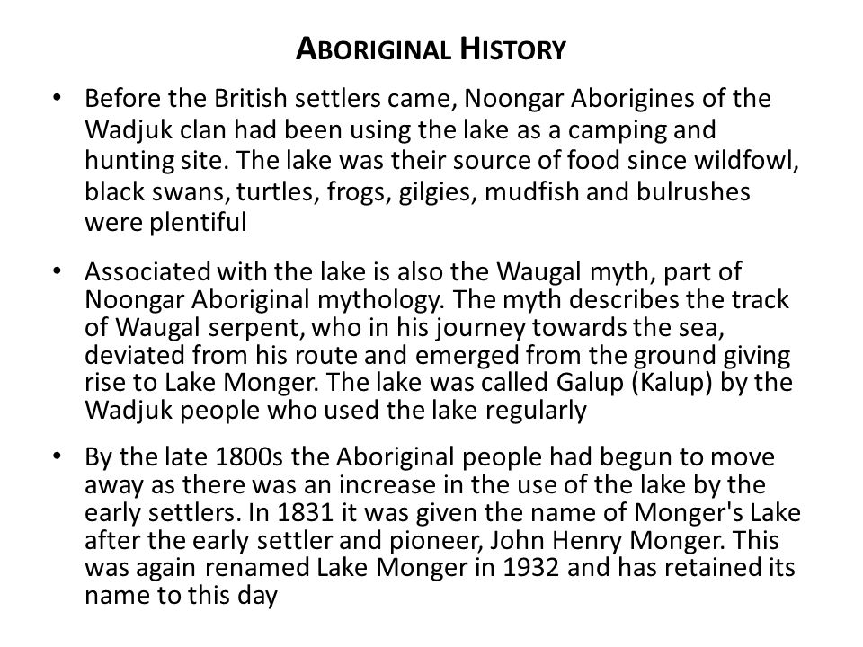 A BORIGINAL H ISTORY Before the British settlers came, Noongar Aborigines of the Wadjuk clan had been using the lake as a camping and hunting site.