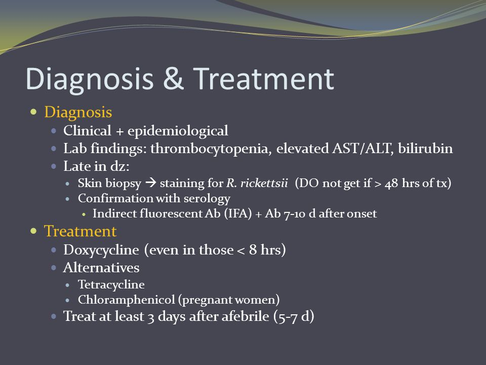 Diagnosis & Treatment Diagnosis Clinical + epidemiological Lab findings: thrombocytopenia, elevated AST/ALT, bilirubin Late in dz: Skin biopsy  stain