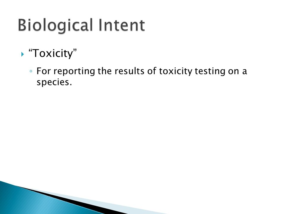  Toxicity ◦ For reporting the results of toxicity testing on a species.