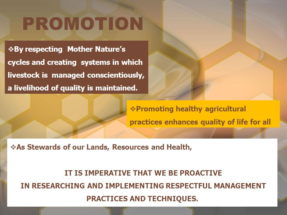 PROMOTION  By respecting Mother Nature's cycles and creating systems in which livestock is managed conscientiously, a livelihood of quality is mainta