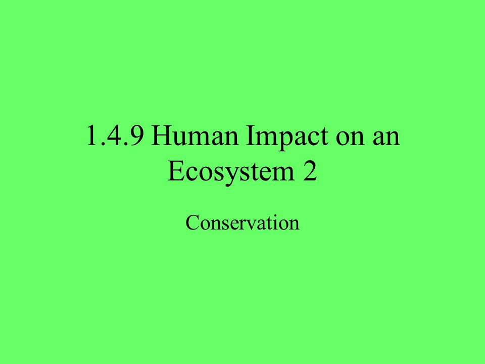 1.4.9 Human Impact on an Ecosystem 2 Conservation