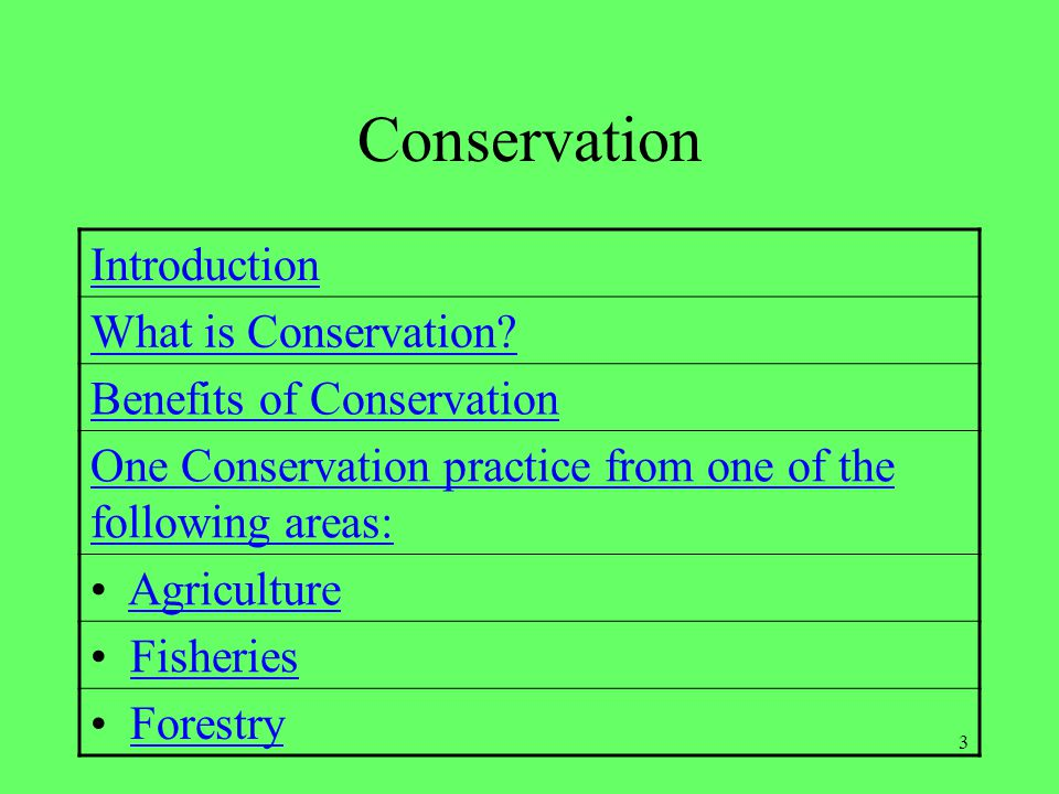 3 Conservation Introduction What is Conservation? Benefits of Conservation One Conservation practice from one of the following areas: Agriculture Fish