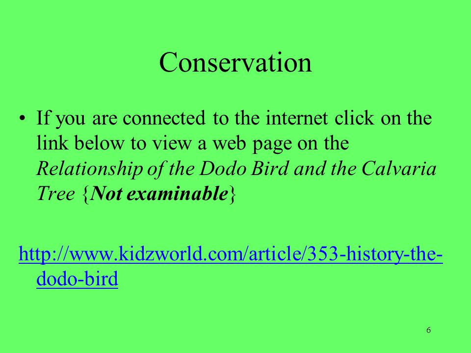 6 Conservation If you are connected to the internet click on the link below to view a web page on the Relationship of the Dodo Bird and the Calvaria T
