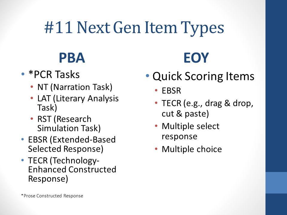 #11 Next Gen Item Types PBA *PCR Tasks NT (Narration Task) LAT (Literary Analysis Task) RST (Research Simulation Task) EBSR (Extended-Based Selected R