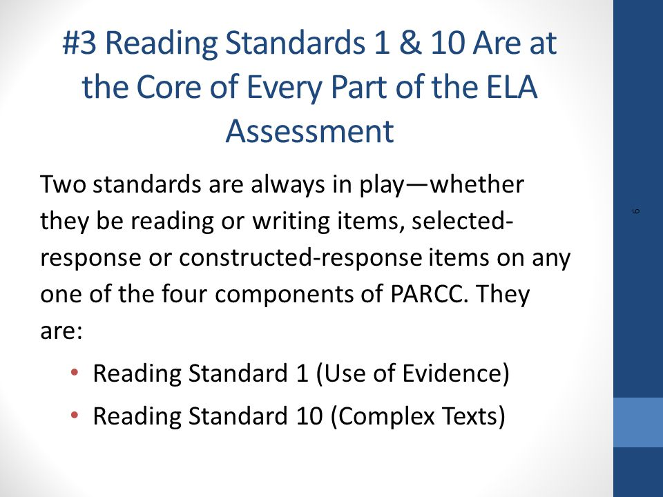 Two standards are always in play—whether they be reading or writing items, selected- response or constructed-response items on any one of the four components of PARCC.