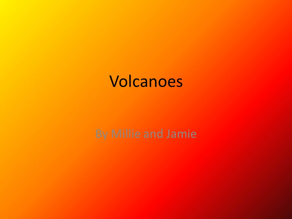 Volcanoes By Millie and Jamie