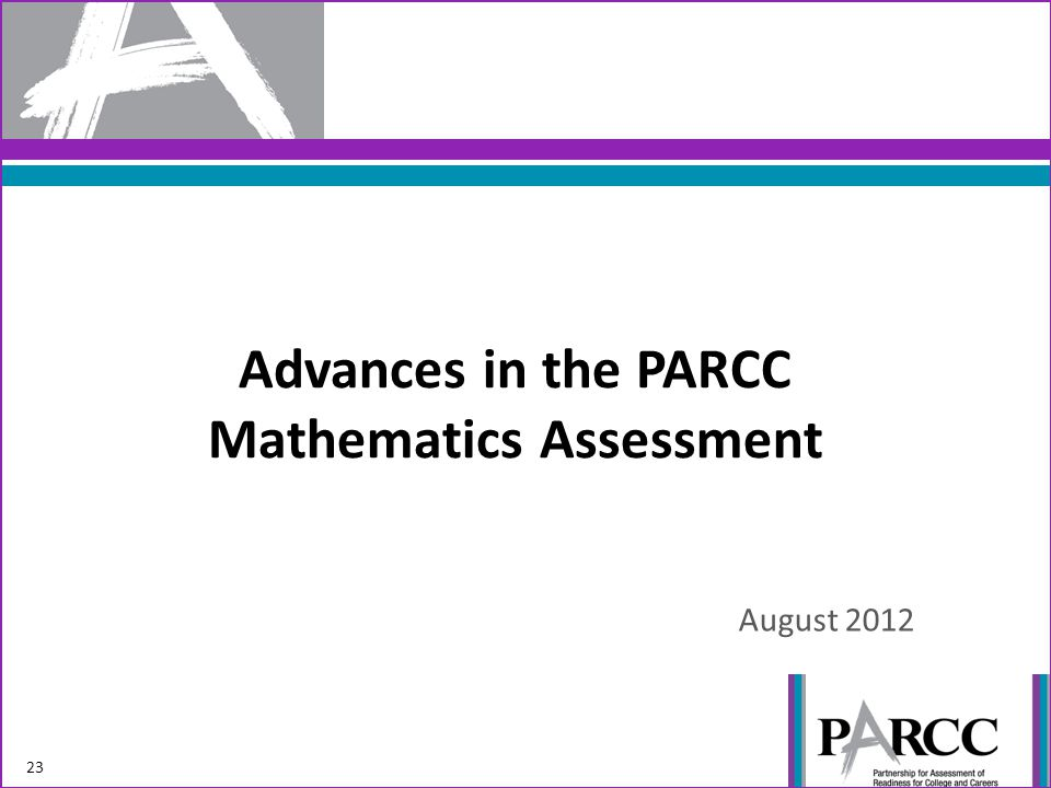 Advances in the PARCC Mathematics Assessment August 2012 23