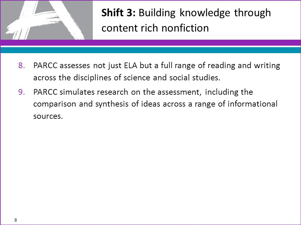 8.PARCC assesses not just ELA but a full range of reading and writing across the disciplines of science and social studies.