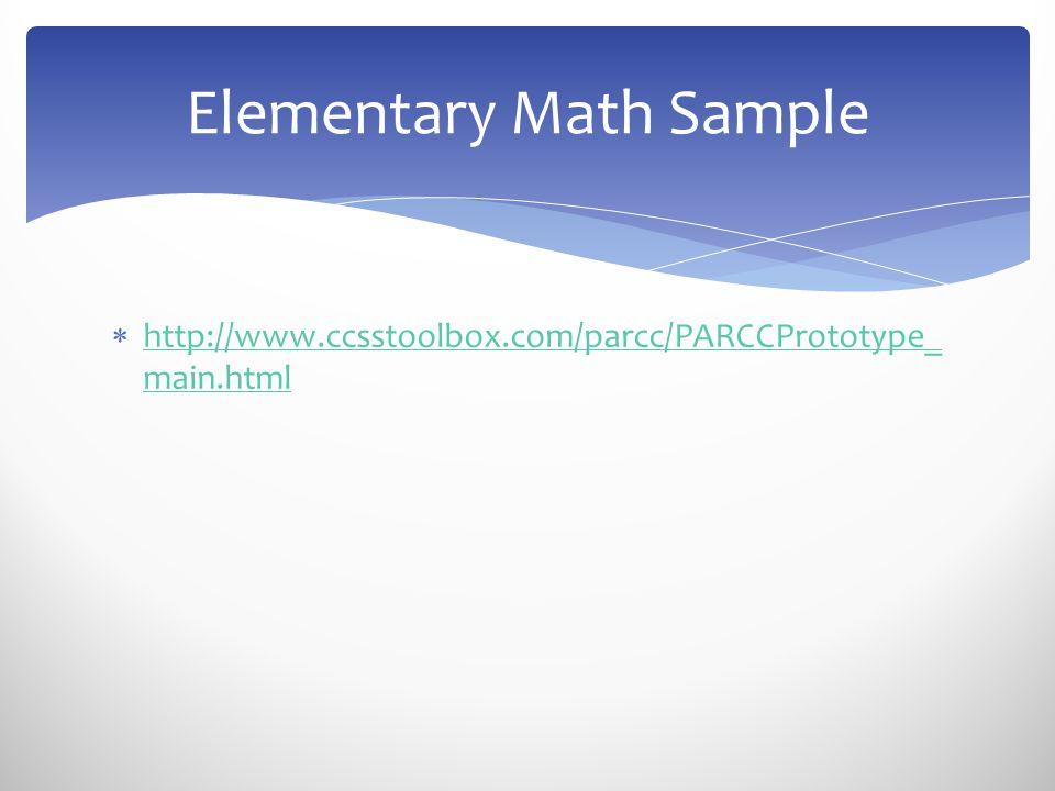  http://www.ccsstoolbox.com/parcc/PARCCPrototype_ main.html http://www.ccsstoolbox.com/parcc/PARCCPrototype_ main.html Elementary Math Sample