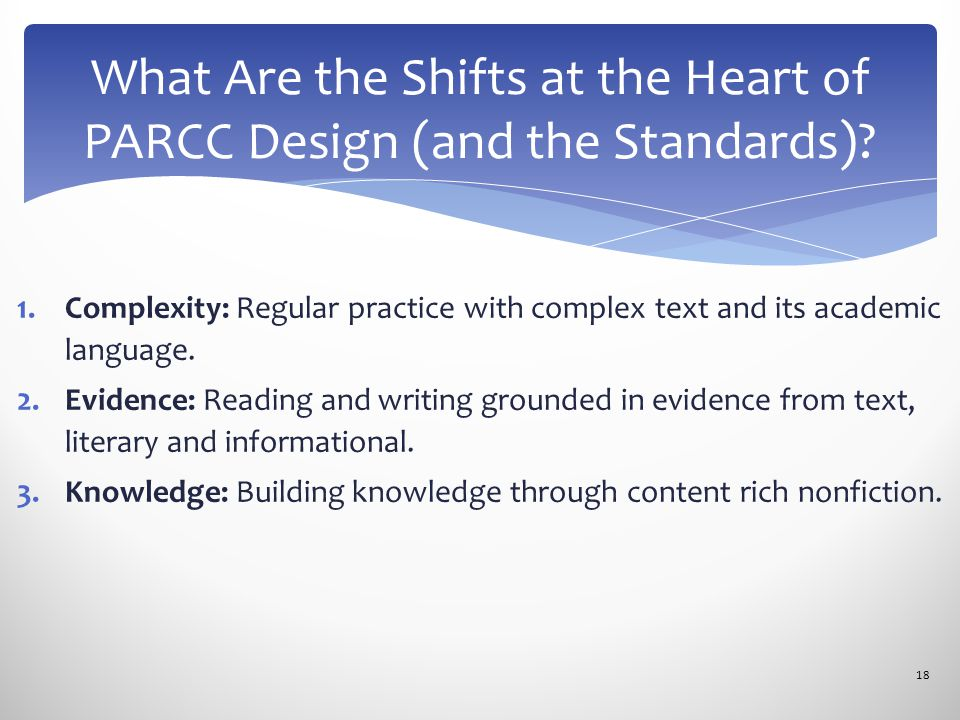 1.Complexity: Regular practice with complex text and its academic language. 2.Evidence: Reading and writing grounded in evidence from text, literary a