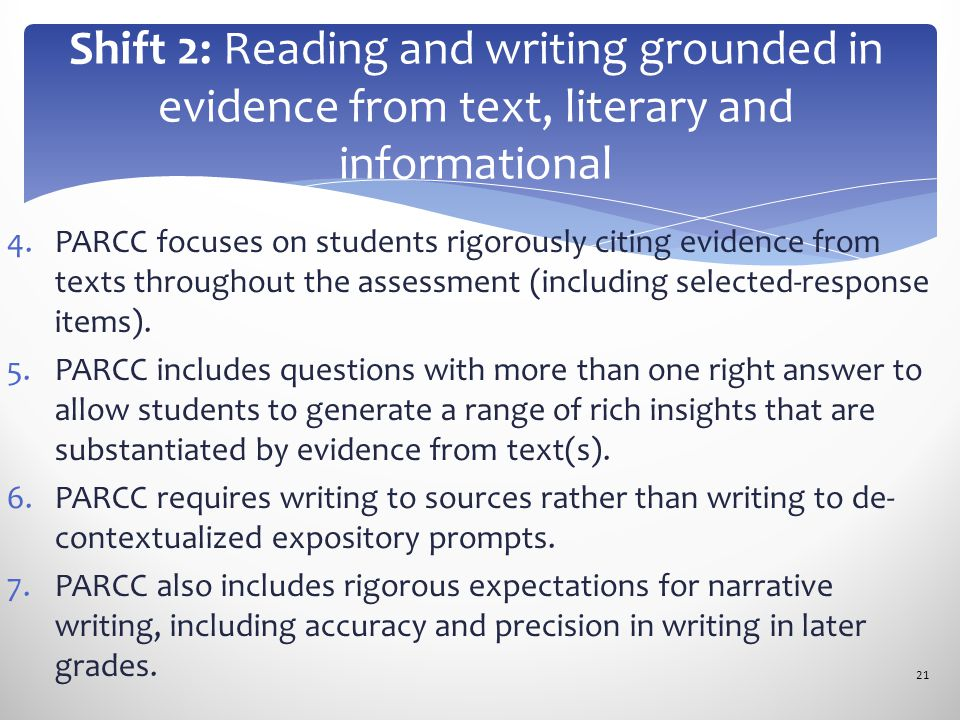 4.PARCC focuses on students rigorously citing evidence from texts throughout the assessment (including selected-response items). 5.PARCC includes ques