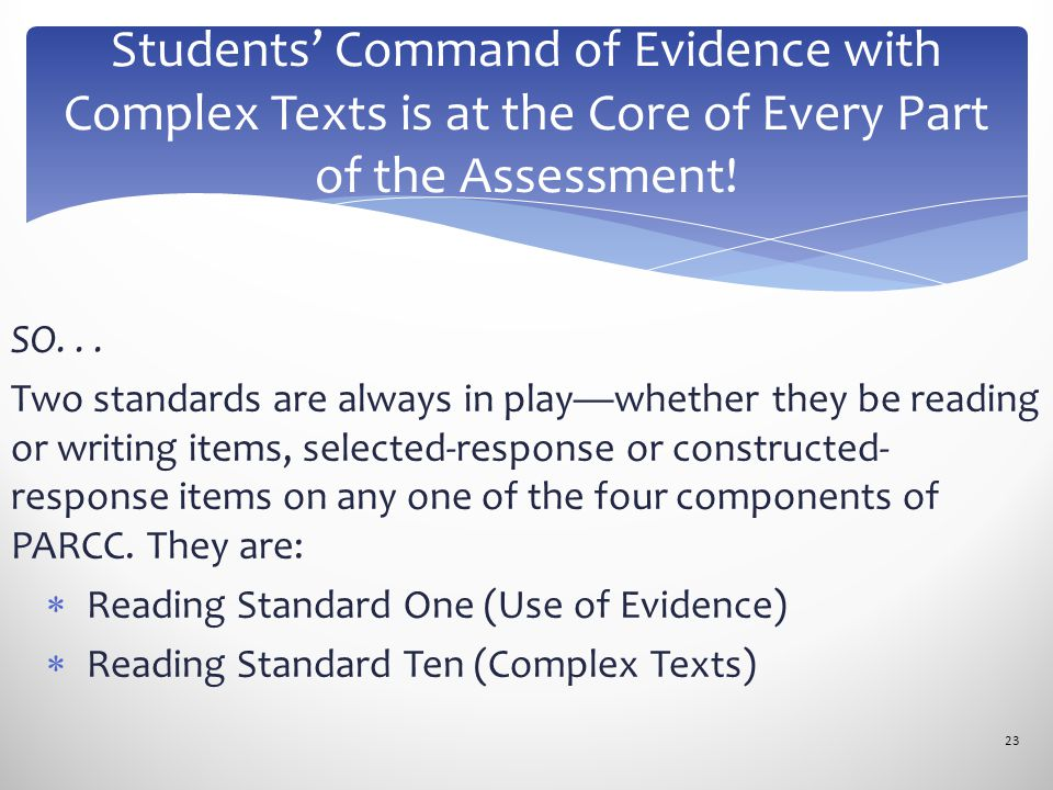 SO... Two standards are always in play—whether they be reading or writing items, selected-response or constructed- response items on any one of the fo