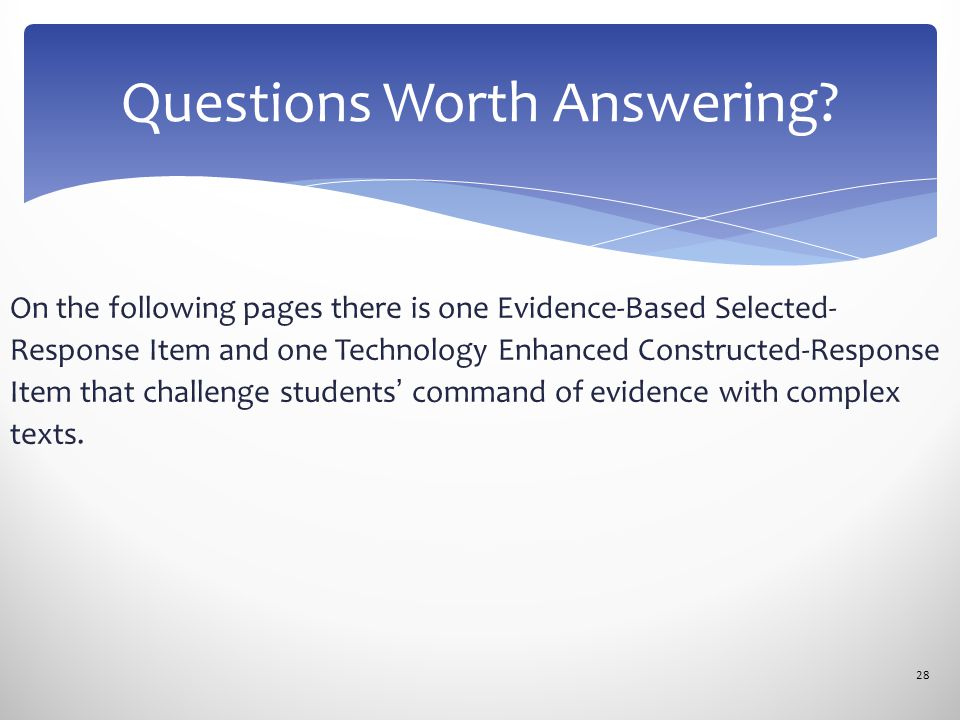 On the following pages there is one Evidence-Based Selected- Response Item and one Technology Enhanced Constructed-Response Item that challenge studen