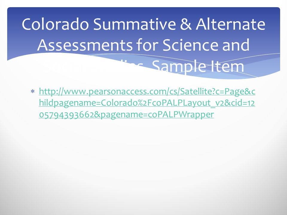  http://www.pearsonaccess.com/cs/Satellite?c=Page&c hildpagename=Colorado%2FcoPALPLayout_v2&cid=12 05794393662&pagename=coPALPWrapper http://www.pear