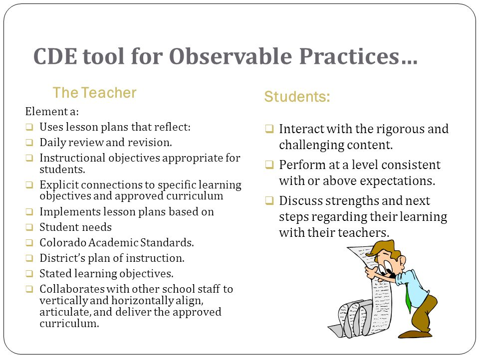 CDE tool for Observable Practices… The Teacher Students: Element a:  Uses lesson plans that reflect:  Daily review and revision.