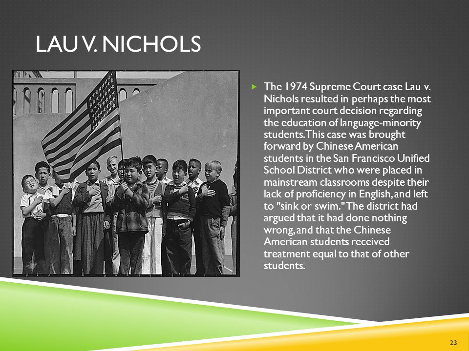 LAU V.NICHOLS 23  The 1974 Supreme Court case Lau v.