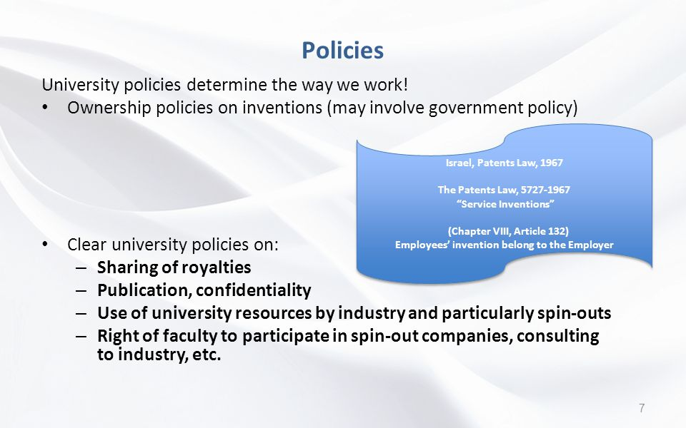 Policies University policies determine the way we work! Ownership policies on inventions (may involve government policy) Clear university policies on: