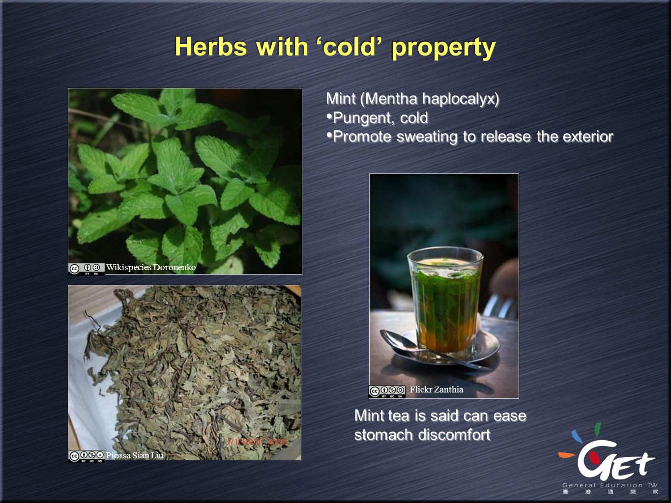 Herbs with 'cold' property Mint (Mentha haplocalyx) Pungent, cold Promote sweating to release the exterior Mint (Mentha haplocalyx) Pungent, cold Prom