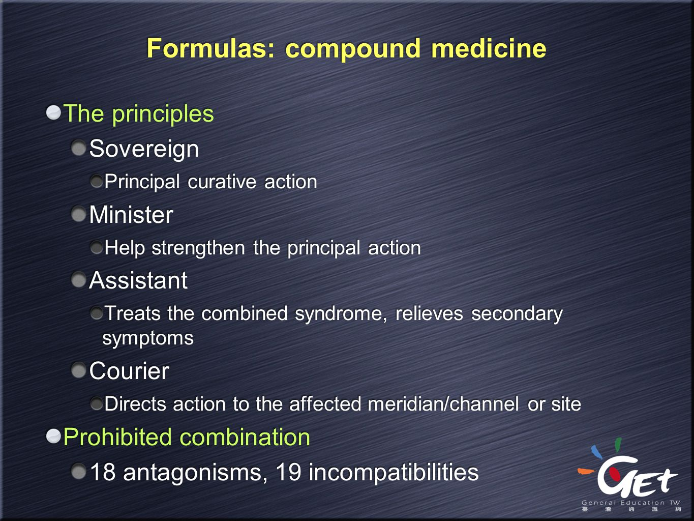 Formulas: compound medicine The principles Sovereign Principal curative action Minister Help strengthen the principal action Assistant Treats the comb