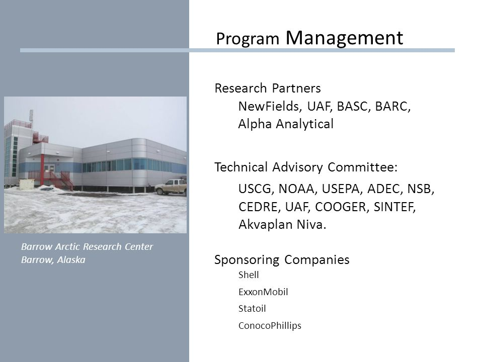 Research Partners NewFields, UAF, BASC, BARC, Alpha Analytical Technical Advisory Committee: USCG, NOAA, USEPA, ADEC, NSB, CEDRE, UAF, COOGER, SINTEF, Akvaplan Niva.