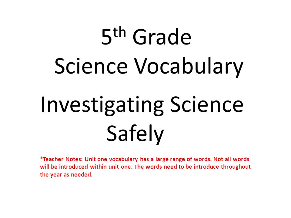 Investigating Science Safely *Teacher Notes: Unit one vocabulary has a large range of words.
