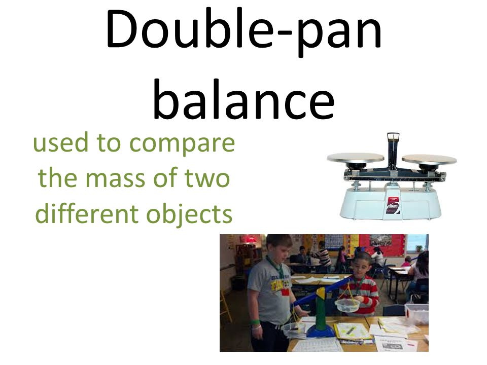 Double-pan balance used to compare the mass of two different objects