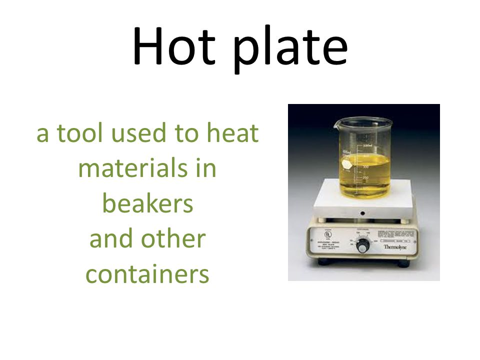 Hot plate a tool used to heat materials in beakers and other containers