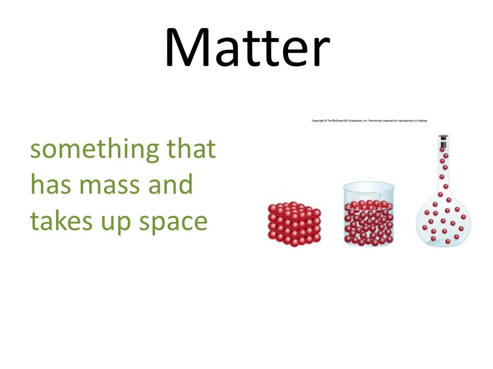 Matter something that has mass and takes up space