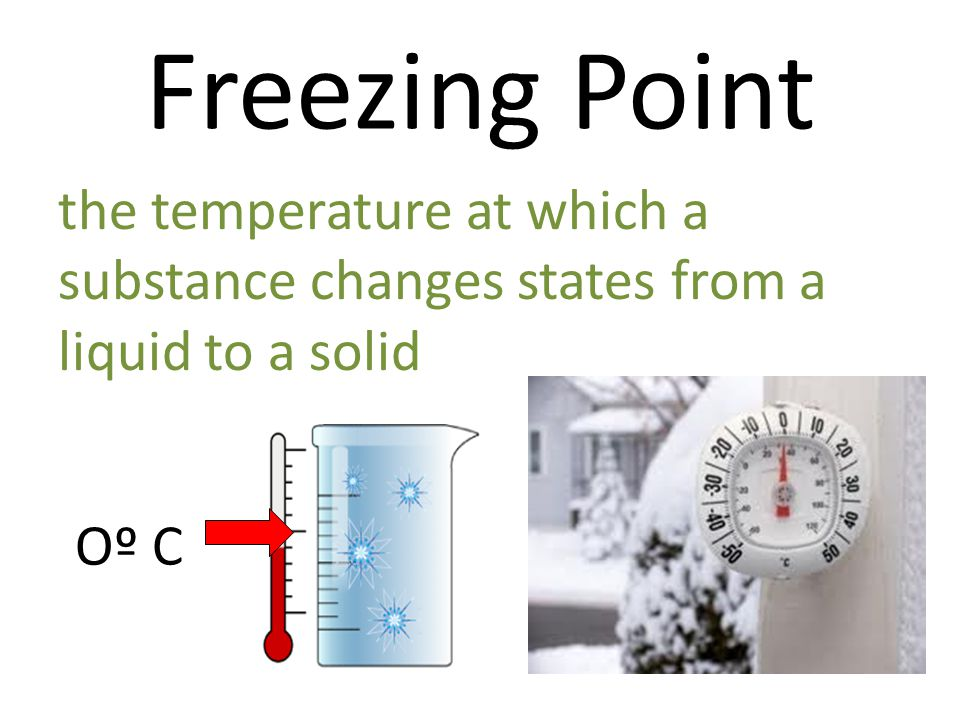 Freezing Point Oº C the temperature at which a substance changes states from a liquid to a solid