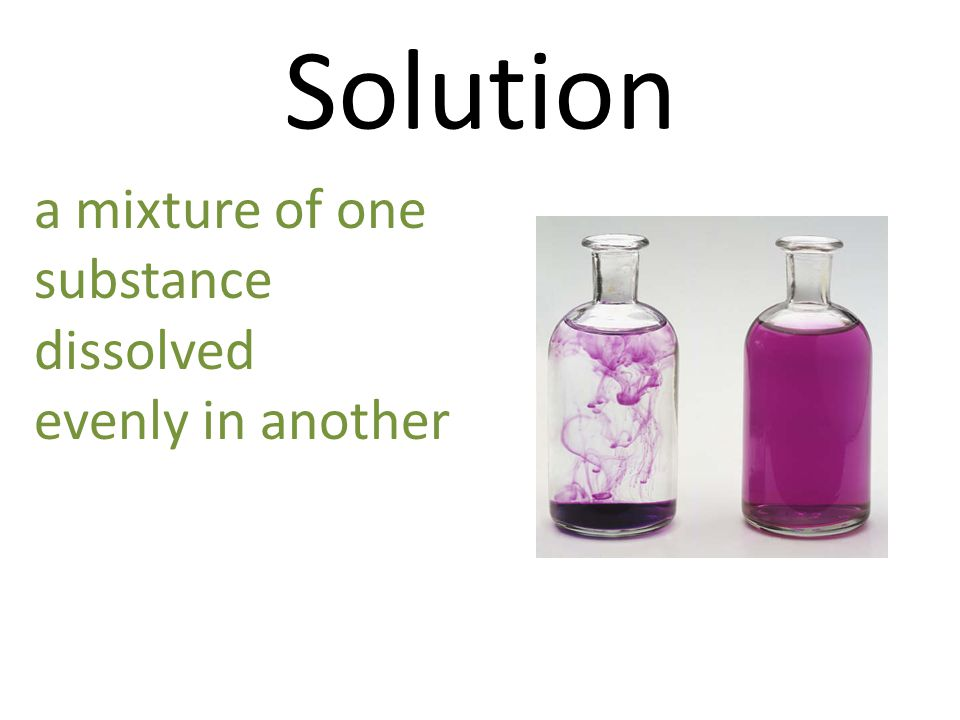Solution a mixture of one substance dissolved evenly in another
