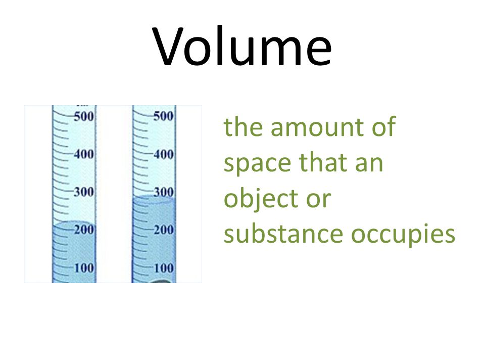 Volume the amount of space that an object or substance occupies