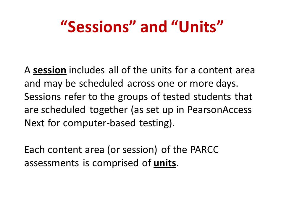 """Sessions"" and ""Units"" A session includes all of the units for a content area and may be scheduled across one or more days. Sessions refer to the grou"