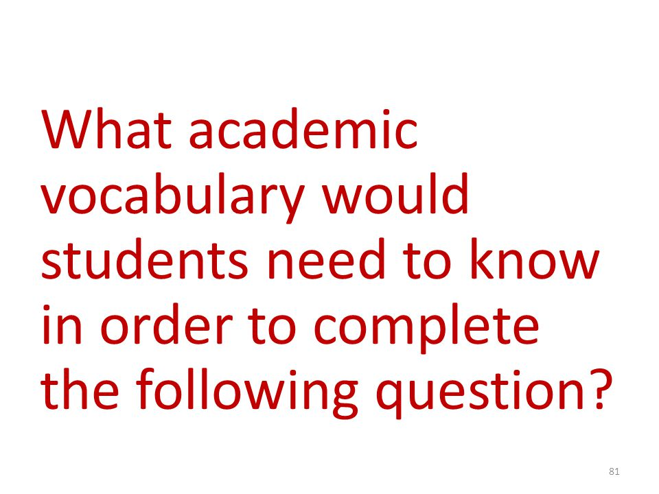 What academic vocabulary would students need to know in order to complete the following question? 81