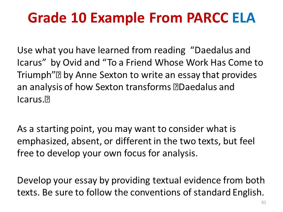 "Grade 10 Example From PARCC ELA Use what you have learned from reading ""Daedalus and Icarus"" by Ovid and ""To a Friend Whose Work Has Come to Triumph"""""