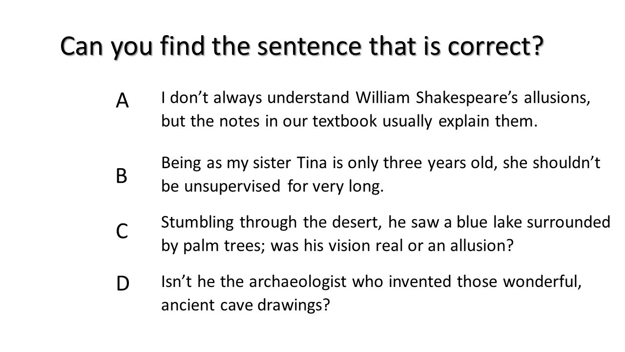 ____19. A C B D I don't always understand William Shakespeare's allusions, but the notes in our textbook usually explain them. Being as my sister Tina