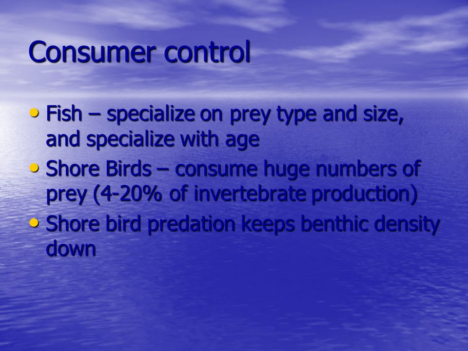 Consumer control Fish – specialize on prey type and size, and specialize with age Fish – specialize on prey type and size, and specialize with age Sho